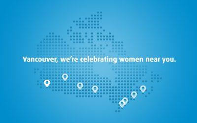 Vancouver, we're celebrating women near you